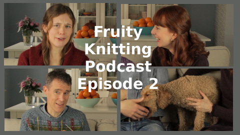 Fruity Knitting Podcast - Episode 2