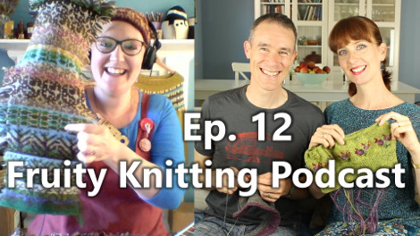 Fruity Knitting Podcast – Episode 12 – Click on the image to view