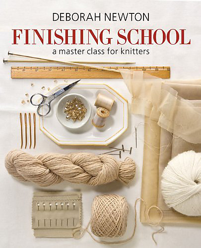 Finishing School: A Master Class for Knitters, by Deborah Newton