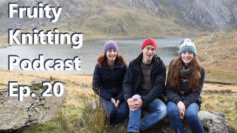 Fruity Knitting Podcast - Episode 20 - Click on the image to view