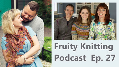 Fruity Knitting Podcast - Episode 27 - Click to view