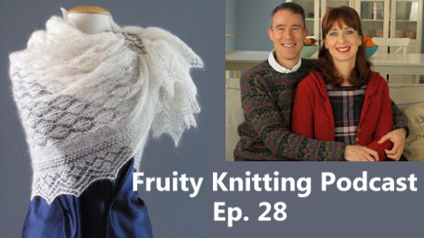 Fruity Knitting Video Podcast - Episode 28 - Click on the image to view!