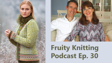 Fruity Knitting Podcast Episode 30 - Click on the image to view