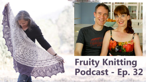 Fruity Knitting Podcast - Episode 32 - Click to view