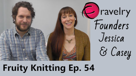 Ravelry founders Jessica & Casey Forbes are our interview guests in Episode 54