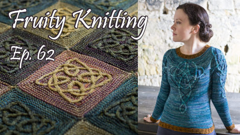 8f9e83452 Episode 62 - Celtic Cables - Lucy Hague - Fruity Knitting