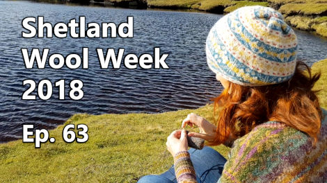 Episode 63 - Shetland Wool Week 2018