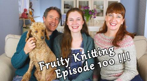 Episode 100 - Fruity Knitting - Celebrating 100 Episodes